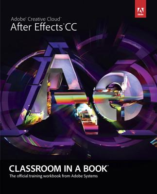 Adobe After Effects Cc Classroom in a Book By Adobe Creative Team (COR)