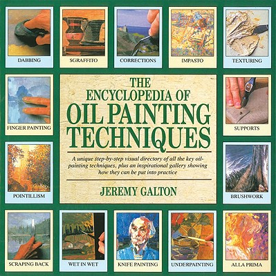The Encyclopedia of Oil Painting Techniques By Galton, Jeremy
