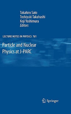 Particle and Nuclear Physics at J-PARC By Sato, Takahiro (EDT)/ Takahashi, Toshiyuki (EDT)/ Yoshimura, Koji (EDT)